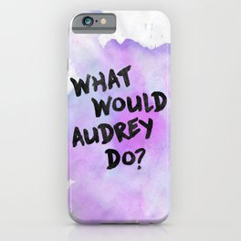 AUDREY HEPBURN | What Would Audrey Do? iPhone Case