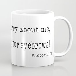 Worry about your eyebrows.... Coffee Mug
