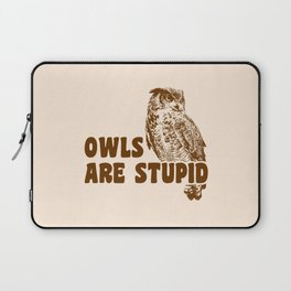 Owls Are Stupid Laptop Sleeve