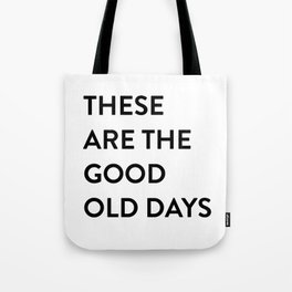 These Are The Good Old Days Tote Bag