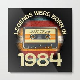 Legends Were Born In 1984 Metal Print