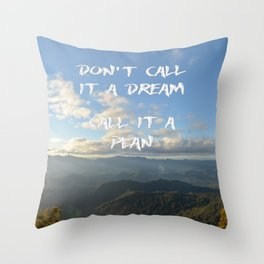 Don't call it a dream, call it a plan. Throw Pillow