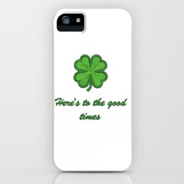 Here's to the good times iPhone Case
