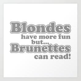 Blondes Have More Fun But Brunettes Can Read Art Print
