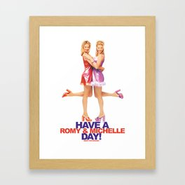 Have A Romy & Michelle Day! Framed Art Print