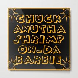 Shrimp on the Barbie Metal Print
