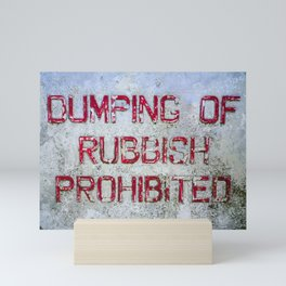 DUMPING OF RUBBISH PROHIBITED OLD WEATHERED SIGN Mini Art Print