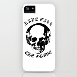 Rave Till The Grave iPhone Case