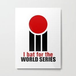I bat for the world series Metal Print