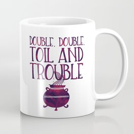 Double, Double, Toil and Trouble Coffee Mug