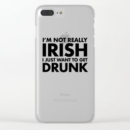I'm not Irish, I just want Clear iPhone Case