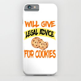 """Funny cute and hilarious tee design with text """"Will Give Legal Advice For Cookies"""" for everyone! iPhone Case"""