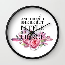 And though she be but little she is FIERCE - Shakespeare Wall Clock