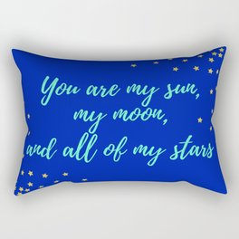 You are My Sun, My Moon, and All of My Stars Rectangular Pillow