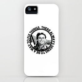 MacGyver said: There always seems to be a way to fix things iPhone Case