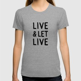 Live and Let Live Quote T-shirt