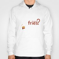 fries Hoodies featuring Wanna Fries? by Berta Merlotte