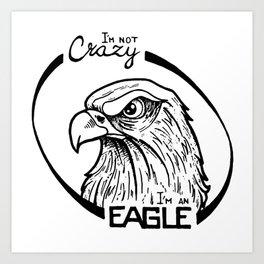 I'm not crazy! I'm an eagle Art Print