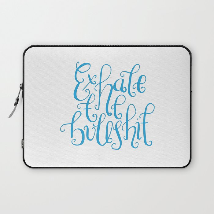 Funny Quotes Handlettering Exhale The Bullshit Laptop Sleeve By