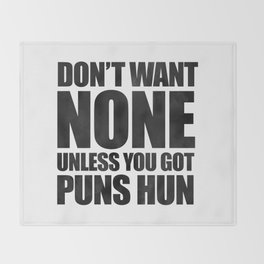 Don't Want None Unless You Got Puns Hun Throw Blanket