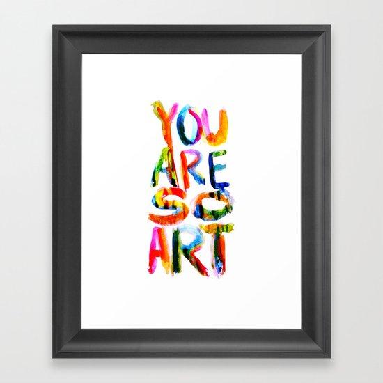 You are So Art Framed Art Print