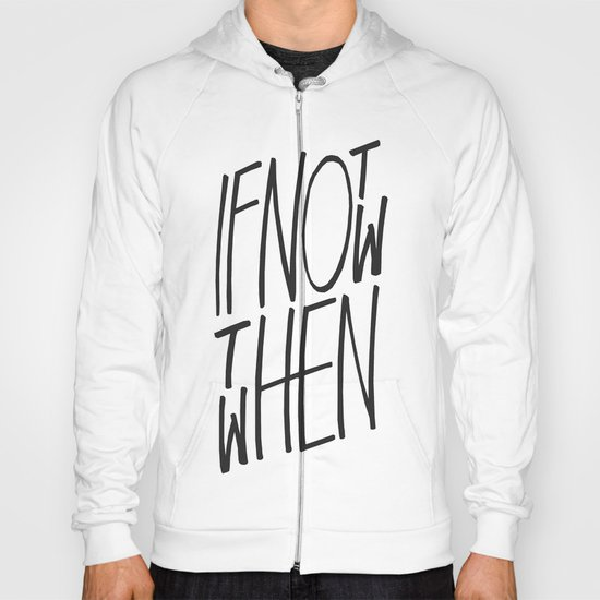 If Not Now Then When Hoody