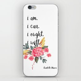"""Charlotte Mason """"I am. I can. I ought. I will."""" Quote with Watercolor Flowers iPhone Skin"""
