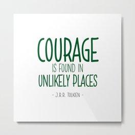 Courage Quote - J.R.R. Tolkien Metal Print