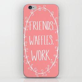 """Friends, Waffles, Work."" iPhone Skin"