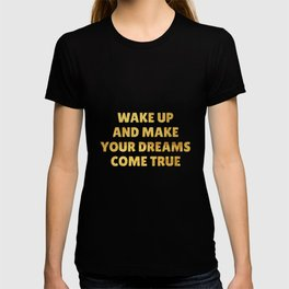 Wake Up and Make Your Dreams Come True in Gold T-shirt