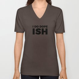 I Do Dope Ish Unisex V-Neck
