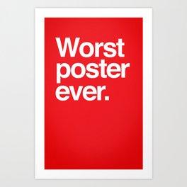 Worst ever. Art Print