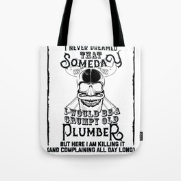 I Never Dreamed I Would Be a Grumpy Old Plumber! But Here I am Killing It Funny Plumber Shirt Tote Bag