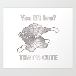 You lift bro? Art Print
