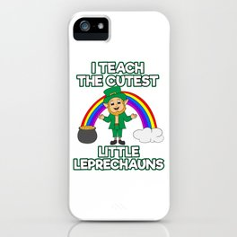 I Teach The Cutest Little Leprechauns St. Patrick's Four-leaf Clover Tee Saying T-shirt Design Irish iPhone Case