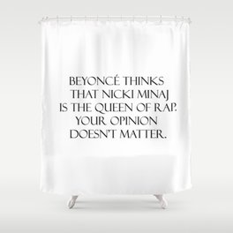 Your opinion is irrelevant.  Shower Curtain