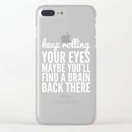 Keep Rolling Your Eyes Maybe You'll Find a Brain (Black & White) Clear iPhone Case