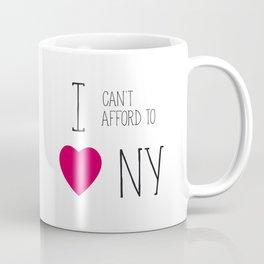 I Can't Afford To Love NY Coffee Mug