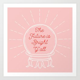 Crystal Ball Art | The Future is Bright Y'all Art Print