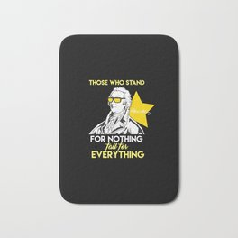 Those Who Stand For Nothing Fall For Everything. - Gift Bath Mat