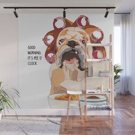 English Bulldog-Good Morning.  It's pee o'clock. Wall Mural