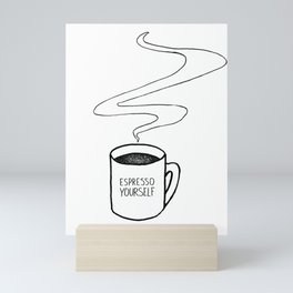 Espresso  Yourself Mini Art Print