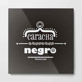 Caracha Negro Metal Print