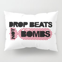 Drop Beats Not Bombs EDM Quote Pillow Sham