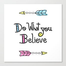 Do What You Believe Canvas Print
