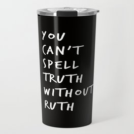 You Can't Spell Truth Without Ruth. Travel Mug