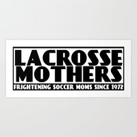 lacrosse Art Prints featuring Lacrosse Mothers by YouGotThat.com