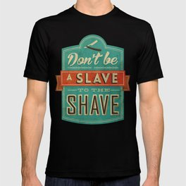 Don't be a slave to the shave T-shirt