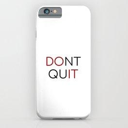 dont quit  do it iPhone Case