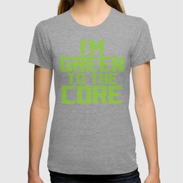 I'm Green to The Core Recycling Environmentalist T-shirt